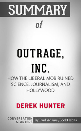 Summary of Outrage, Inc.: How the Liberal Mob Ruined Science, Journalism, and Hollywood