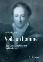 Voilà un homme - Über Goethe, die Menschen und das Leben