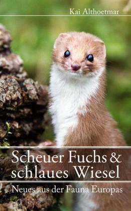 Scheuer Fuchs & schlaues Wiesel. Neues aus der Fauna Europas