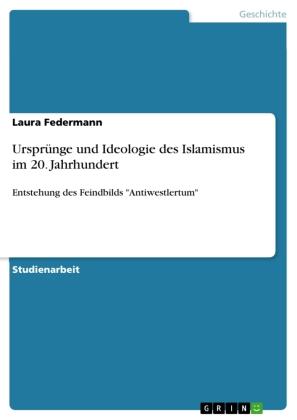 Ursprünge und Ideologie des Islamismus im 20. Jahrhundert