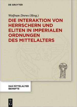 Die Interaktion von Herrschern und Eliten in imperialen Ordnungen des Mittelalters