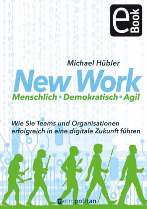 New Work: Menschlich - Demokratisch - Agil