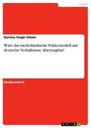 Wäre das niederländische Poldermodell auf deutsche Verhältnisse übertragbar?