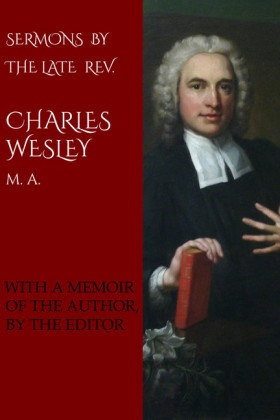 Sermons by the Late Rev. Charles Wesley