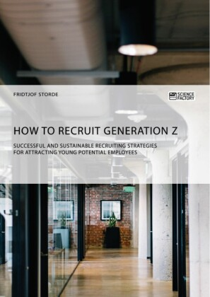 How to recruit Generation Z. Successful and sustainable recruiting strategies for attracting young potential employees