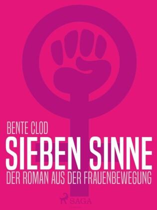 Sieben Sinne. Der Roman aus der Frauenbewegung