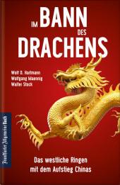 Im Bann des Drachens: Das westliche Ringen mit dem Aufstieg Chinas