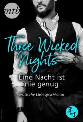 Three Wicked Nights - Eine Nacht ist nie genug - Erotische Liebesgeschichten - 3in1