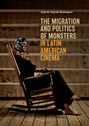 The Migration and Politics of Monsters in Latin American Cinema