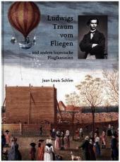 Ludwigs Traum vom Fliegen - und andere bayerische Flugfantasien Cover
