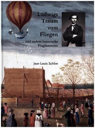 Ludwigs Traum vom Fliegen - und andere bayerische Flugfantasien