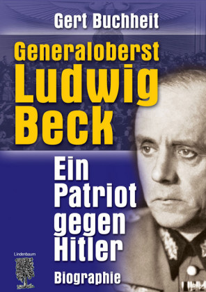 Generaloberst Ludwig Beck. Ein Patriot gegen Hitler.
