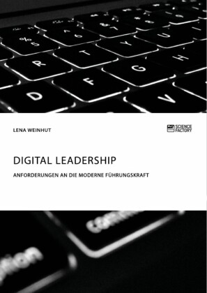 Digital Leadership. Anforderungen an die moderne Führungskraft