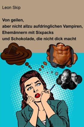 Von geilen, aber nicht allzu aufdringlichen Vampiren, Ehemännern mit Sixpack und Schokolade, die nicht dick macht