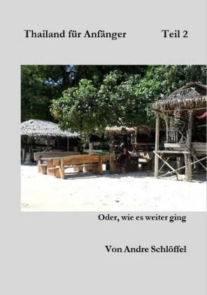Thailand für Anfänger Teil 2 oder wie es weiter ging