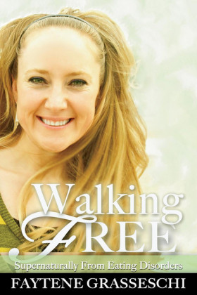 Walking Free Supernaturally from Eating Disorders
