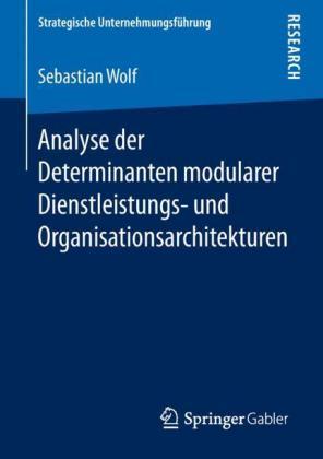 Analyse der Determinanten modularer Dienstleistungs- und Organisationsarchitekturen