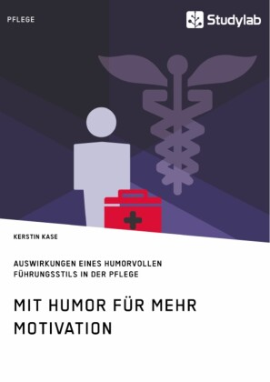 Mit Humor für mehr Motivation. Auswirkungen eines humorvollen Führungsstils in der Pflege