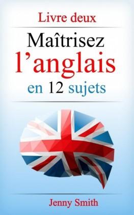 Maîtrisez l'anglais en 12 sujets: Livre deux