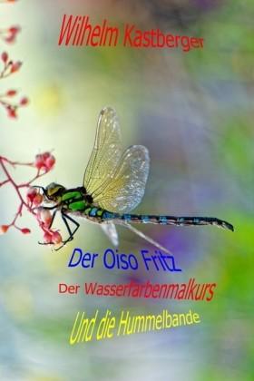 Der Oiso Fritz, der Wasserfarbenmalkurs und die Hummelbande