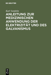 Anleitung zur medizinischen Anwendung der Elektrizität und des Galvanismus