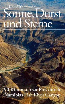 Sonne, Durst und Sterne. 90 Kilometer zu Fuß durch Namibias Fish River Canyon