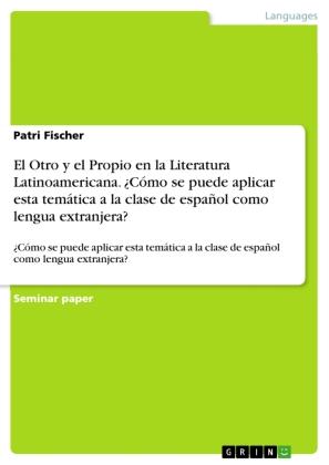 El Otro y el Propio en la Literatura Latinoamericana. ¿Cómo se puede aplicar esta temática a la clase de español como le