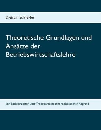 Theoretische Grundlagen und Ansätze der Betriebswirtschaftslehre