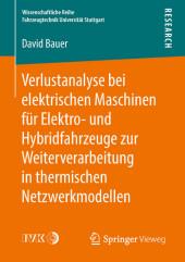 Verlustanalyse bei elektrischen Maschinen für Elektro- und Hybridfahrzeuge zur Weiterverarbeitung in thermischen Netzwerkmodellen