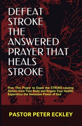 Defeat Stroke the Answered Prayer That Heals Stroke
