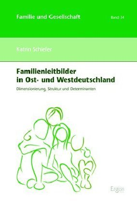 Familienleitbilder in Ost- und Westdeutschland