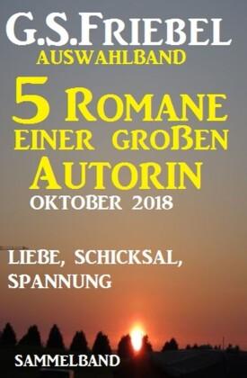 G.S. Friebel Auswahlband 5 Romane einer großen Autorin - Oktober 2018