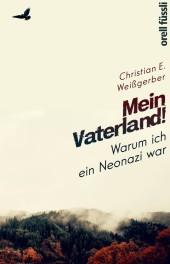 Mein Vaterland! Warum ich ein Neonazi war