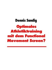 Optimales Athletiktraining mit dem Functional Movement Screen?
