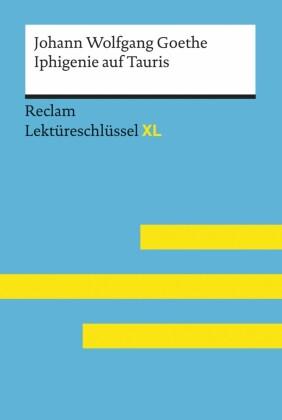 Iphigenie auf Tauris von Johann Wolfgang Goethe: Lektüreschlüssel mit Inhaltsangabe, Interpretation, Prüfungsaufgaben mit Lösungen, Lernglossar. (Reclam Lektüreschlüssel XL)