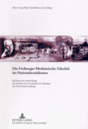 Die Freiburger Medizinische Fakultät im Nationalsozialismus