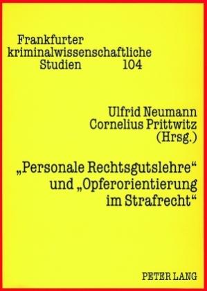 """""""Personale Rechtsgutslehre"""" und """"Opferorientierung im Strafrecht"""""""