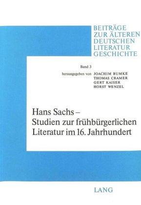 Hans Sachs - Studien zur frühbürgerlichen Literatur im 16. Jahrhundert