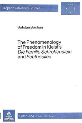 """The Phenomenology of Freedom in Kleist's """"Die Familie Schroffenstein and """"Penthesilea"""