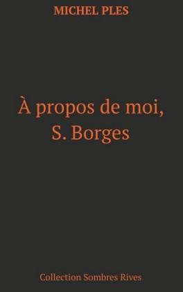 A propos de moi, S. Borges