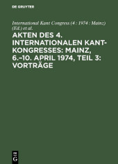 Akten des 4. Internationalen Kant-Kongresses: Mainz, 6.-10. April 1974, Teil 3: Vorträge