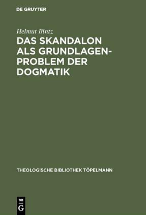 Das Skandalon als Grundlagenproblem der Dogmatik