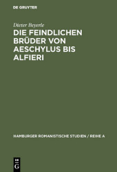 Die feindlichen Brüder von Aeschylus bis Alfieri