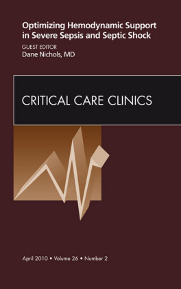 Optimizing Hemodynamic Support in Severe Sepsis and Septic Shock, An Issue of Critical Care Clinics