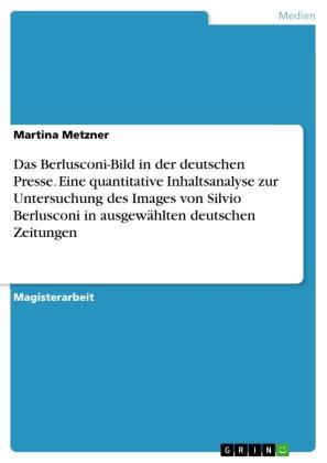 Das Berlusconi-Bild in der deutschen Presse. Eine quantitative Inhaltsanalyse zur Untersuchung des Images von Silvio Ber