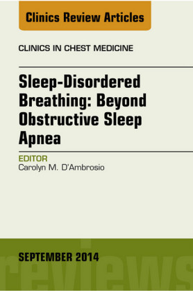 Sleep-Disordered Breathing: Beyond Obstructive Sleep Apnea, An Issue of Clinics in Chest Medicine, An Issue of Clinics in Chest Medicine,