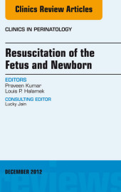 Resuscitation of the Fetus and Newborn, An Issue of Clinics in Perinatology