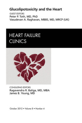 Glucolipotoxicity and the Heart, An Issue of Heart Failure Clinics