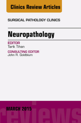 Neuropathology, An Issue of Surgical Pathology Clinics,