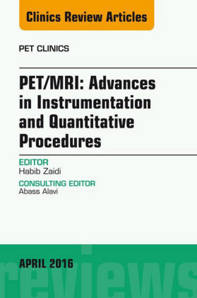 PET/MRI: Advances in Instrumentation and Quantitative Procedures, An Issue of PET Clinics,